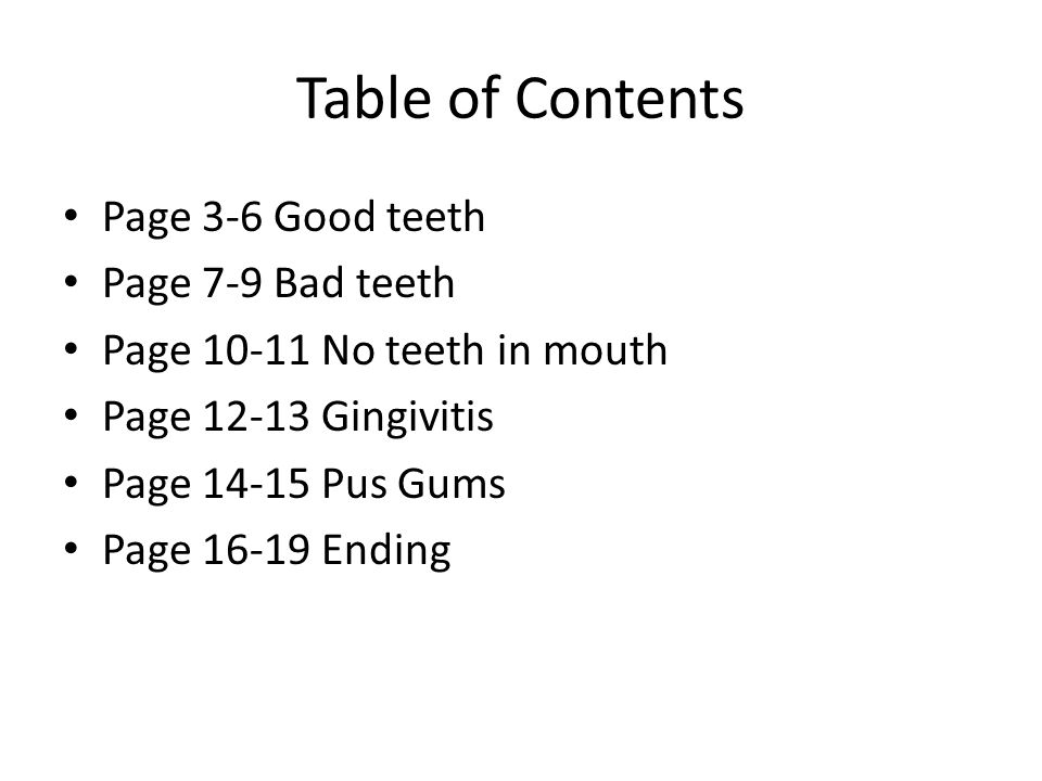 Table of Contents Page 3-6 Good teeth Page 7-9 Bad teeth