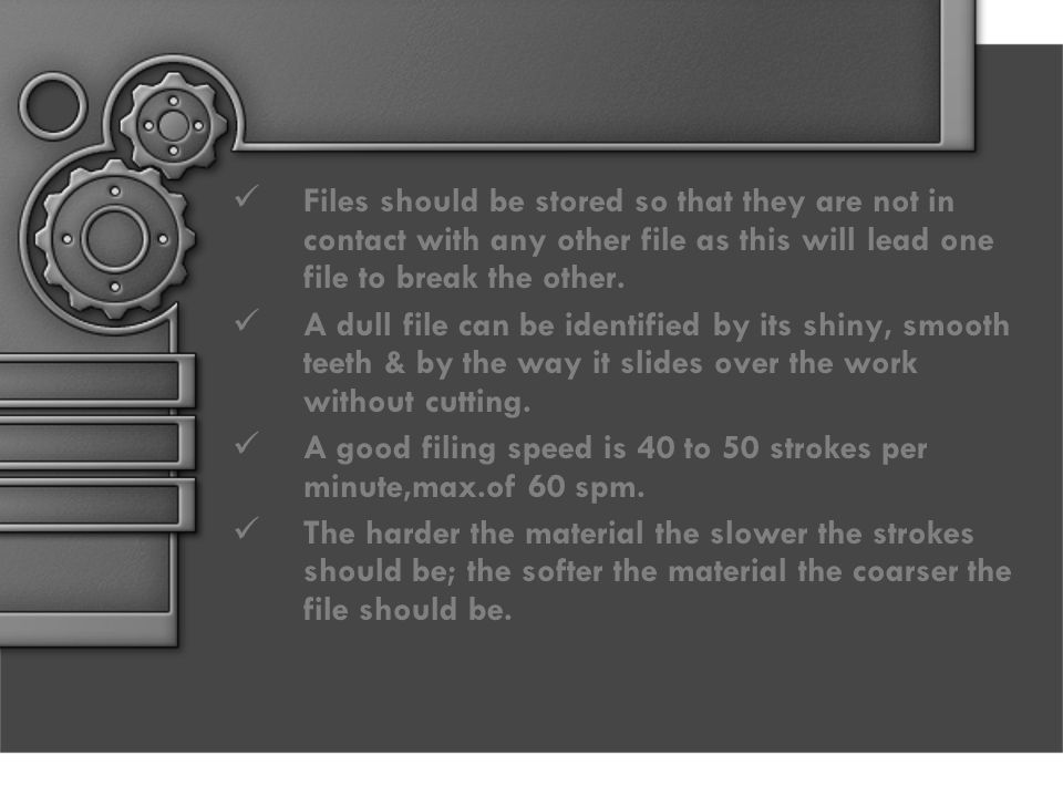 Files should be stored so that they are not in contact with any other file as this will lead one file to break the other.