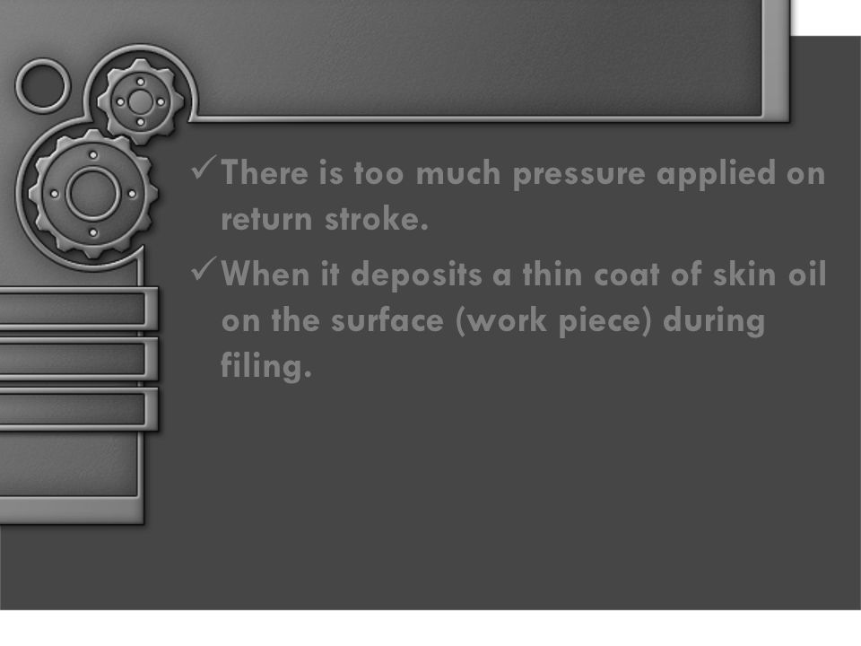 There is too much pressure applied on return stroke.