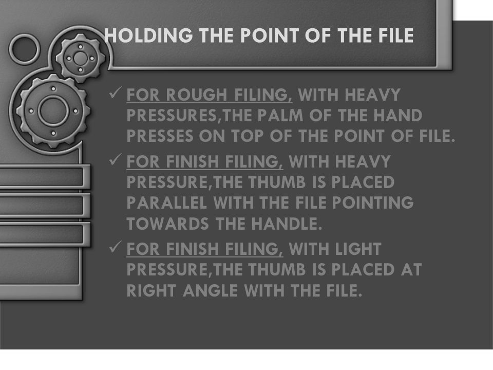 HOLDING THE POINT OF THE FILE