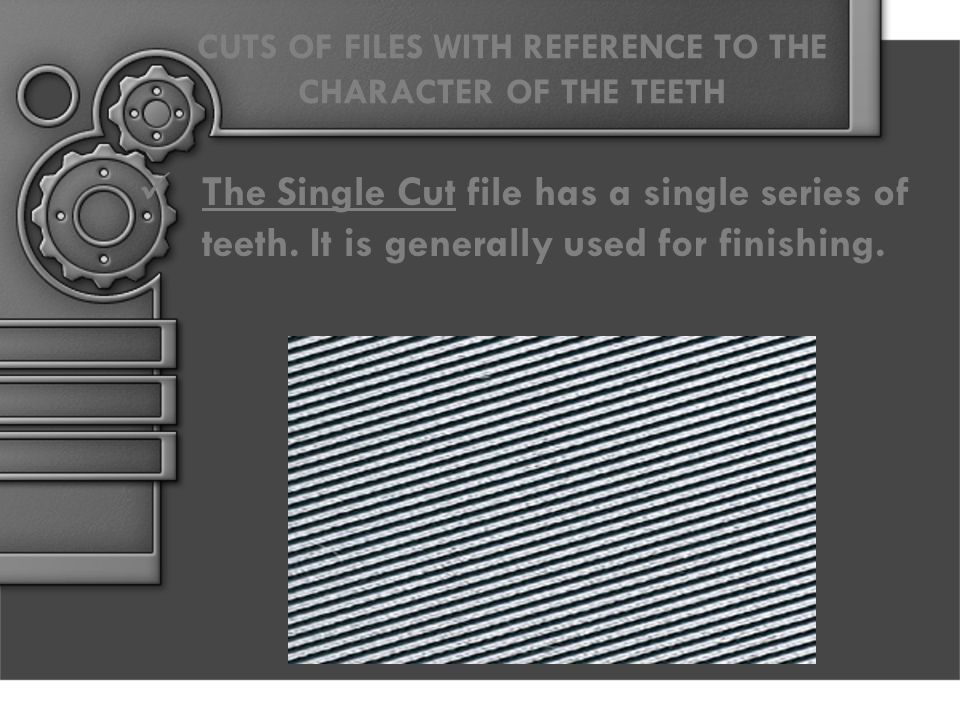 CUTS OF FILES WITH REFERENCE TO THE CHARACTER OF THE TEETH