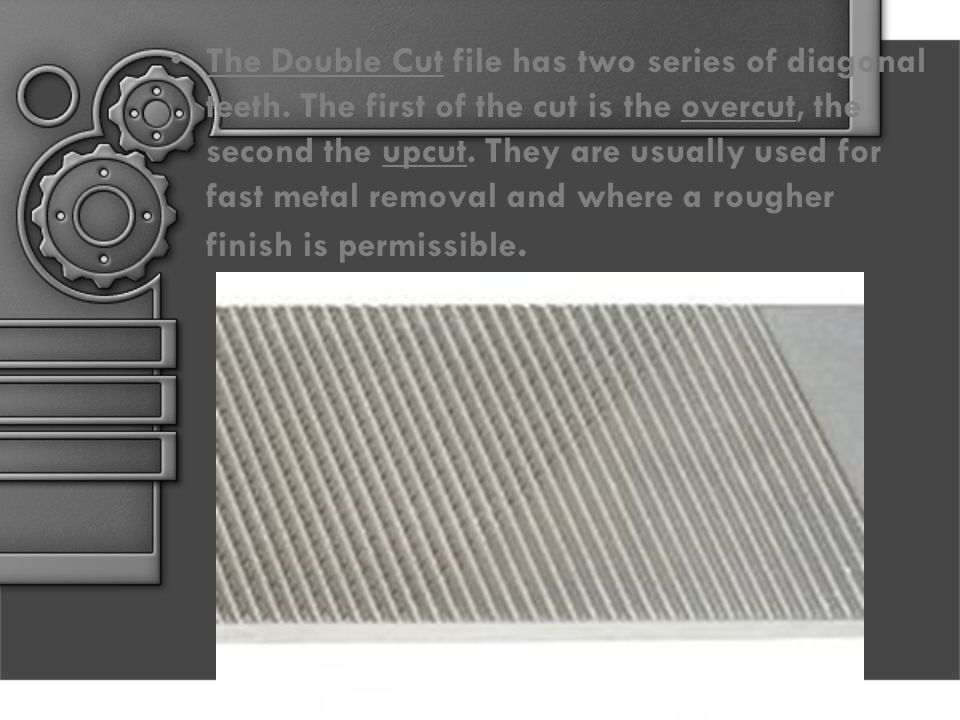 The Double Cut file has two series of diagonal teeth