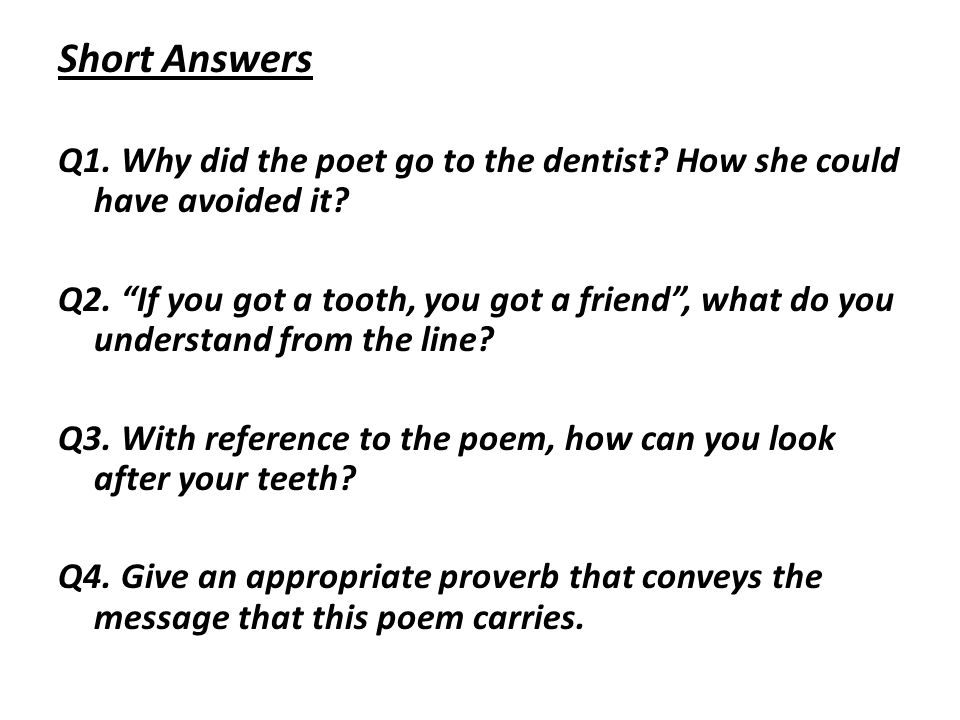Short Answers Q1. Why did the poet go to the dentist How she could have avoided it