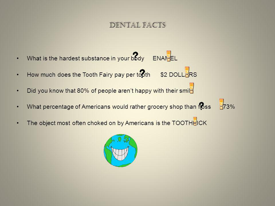 Dental facts What is the hardest substance in your body ENAMEL