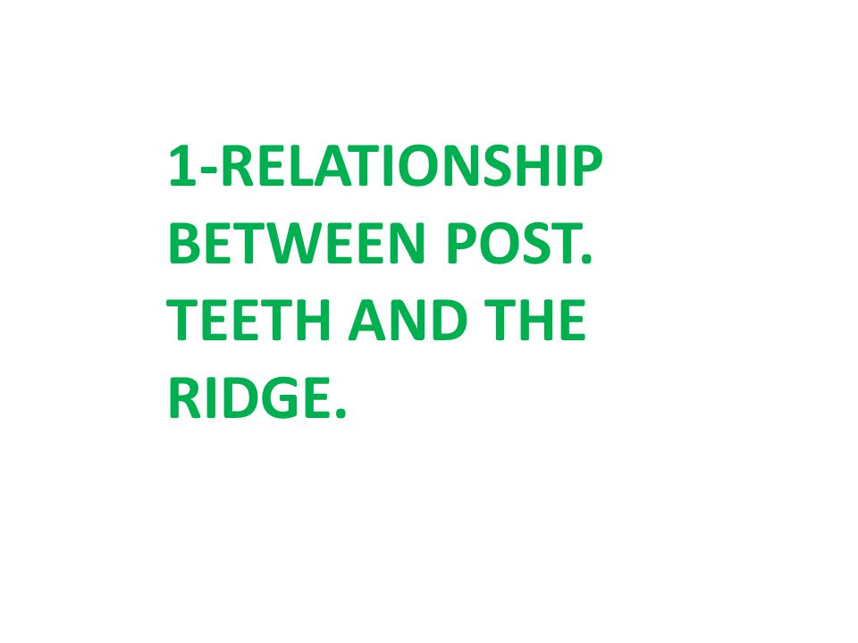 1-RELATIONSHIP BETWEEN POST. TEETH AND THE RIDGE.