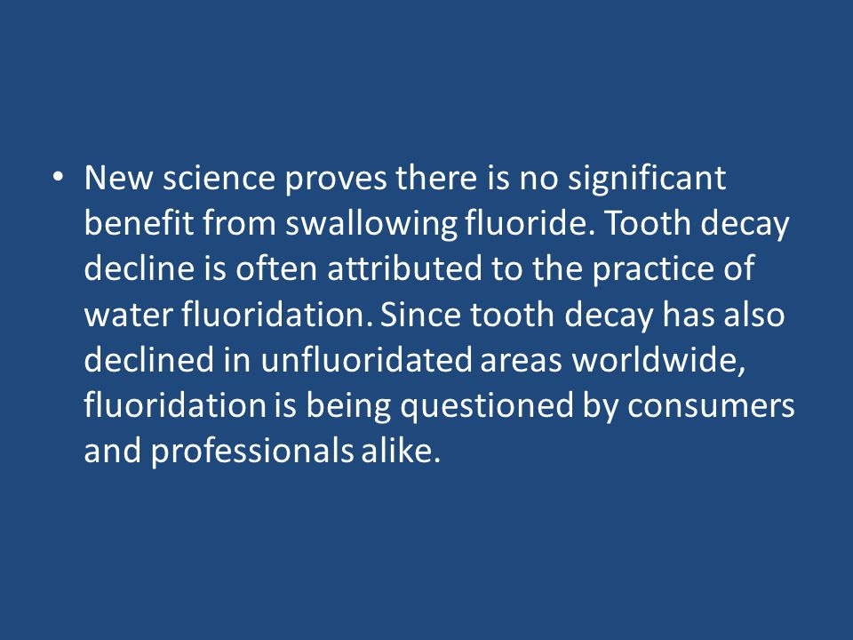New science proves there is no significant benefit from swallowing fluoride.