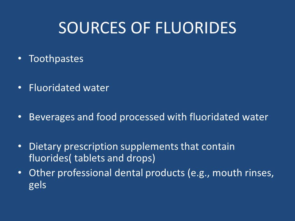 SOURCES OF FLUORIDES Toothpastes Fluoridated water