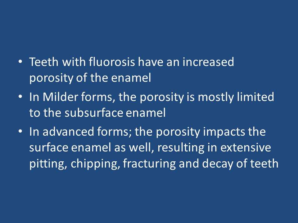 Teeth with fluorosis have an increased porosity of the enamel