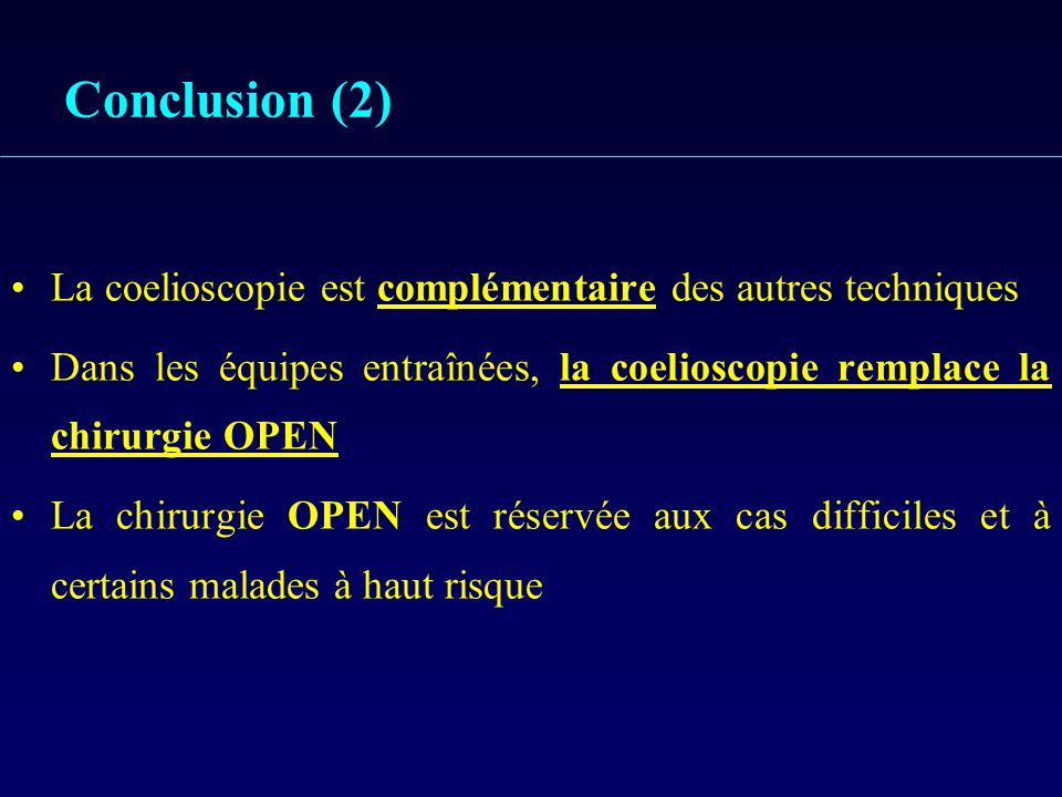 Conclusion (2) La coelioscopie est complémentaire des autres techniques. Dans les équipes entraînées, la coelioscopie remplace la chirurgie OPEN.
