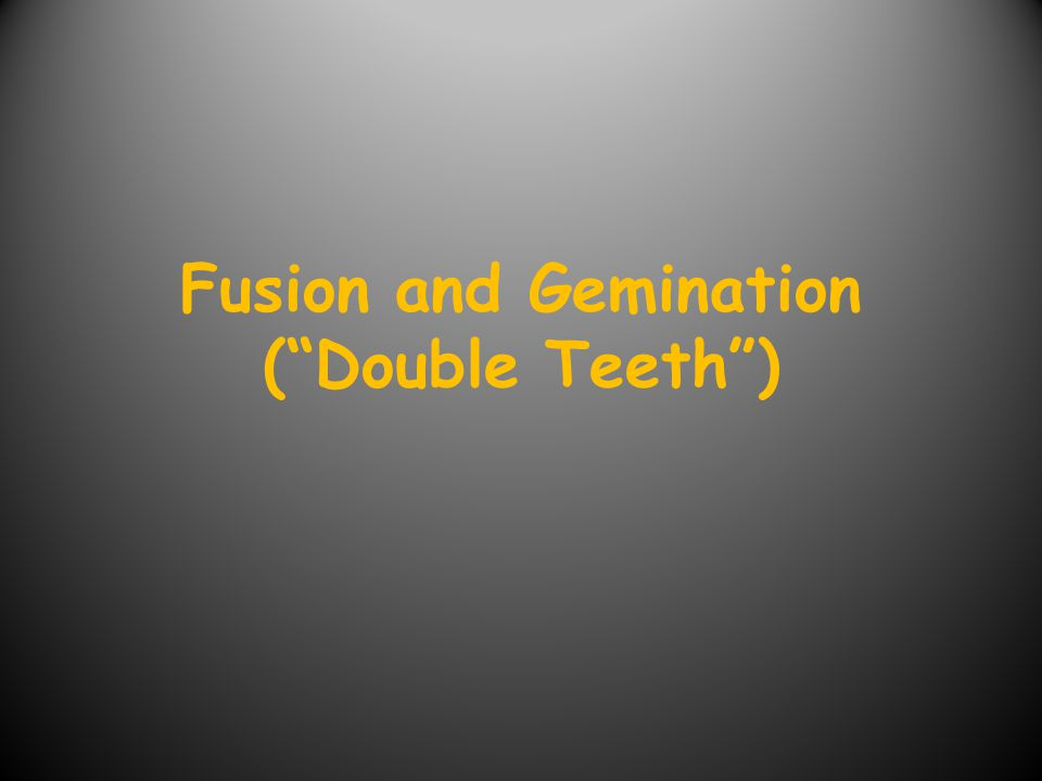 Fusion and Gemination ( Double Teeth )