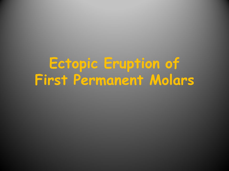 Ectopic Eruption of First Permanent Molars