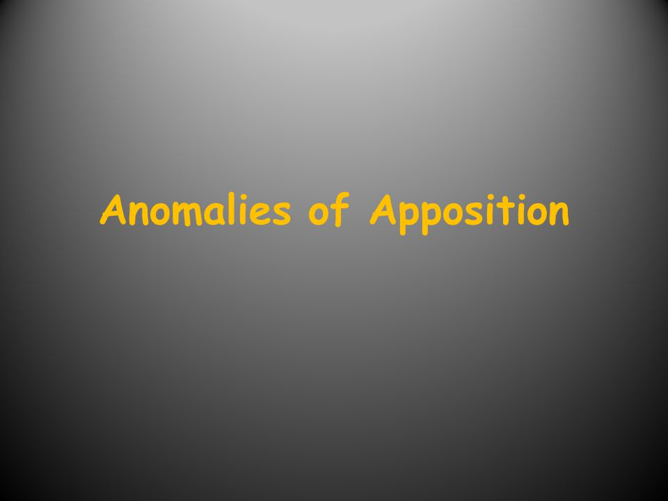 Anomalies of Apposition