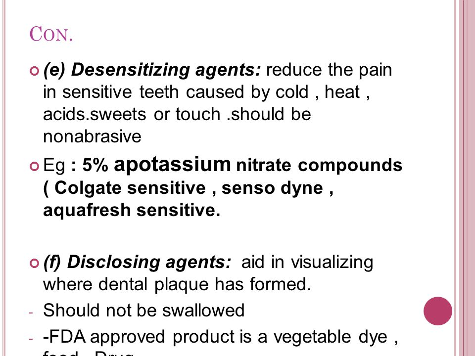 Con. (e) Desensitizing agents: reduce the pain in sensitive teeth caused by cold , heat , acids.sweets or touch .should be nonabrasive.