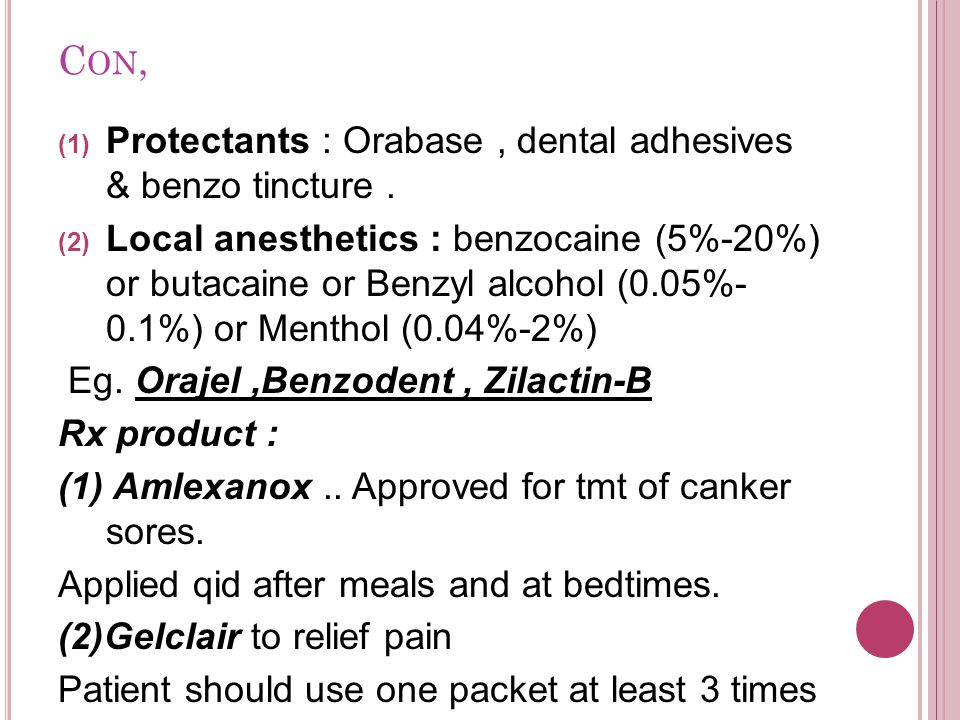 Con, Protectants : Orabase , dental adhesives & benzo tincture .