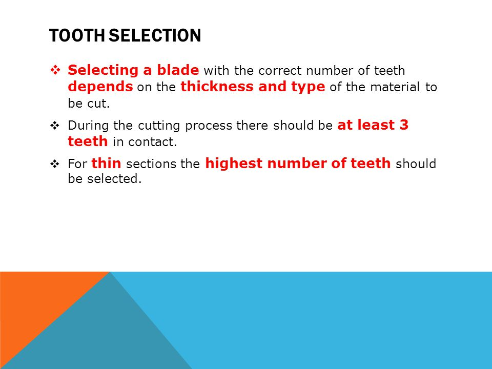 Tooth selection Selecting a blade with the correct number of teeth depends on the thickness and type of the material to be cut.