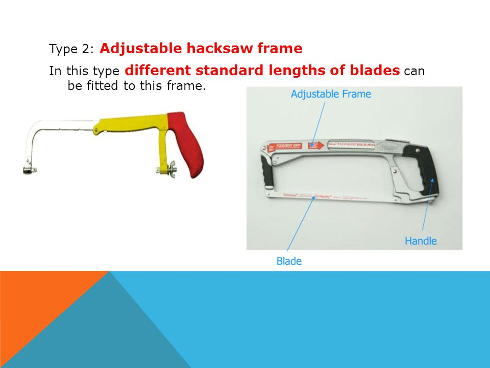 Type 2: Adjustable hacksaw frame In this type different standard lengths of blades can be fitted to this frame.