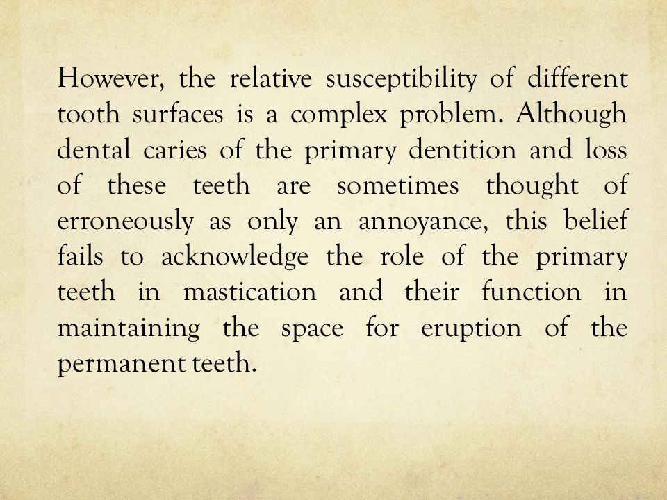 However, the relative susceptibility of different tooth surfaces is a complex problem.