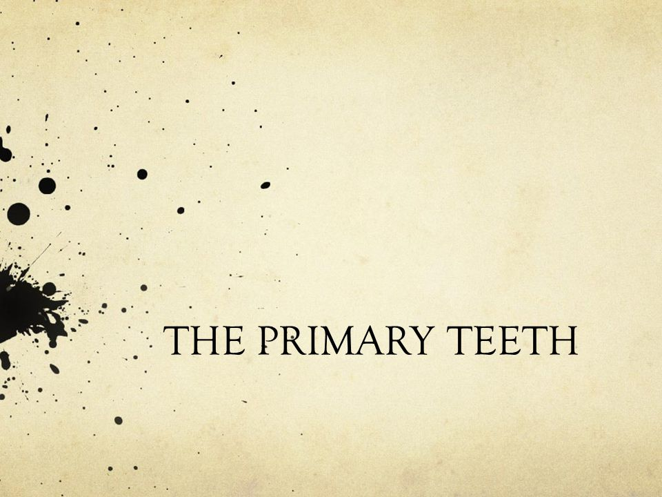 THE PRIMARY TEETH