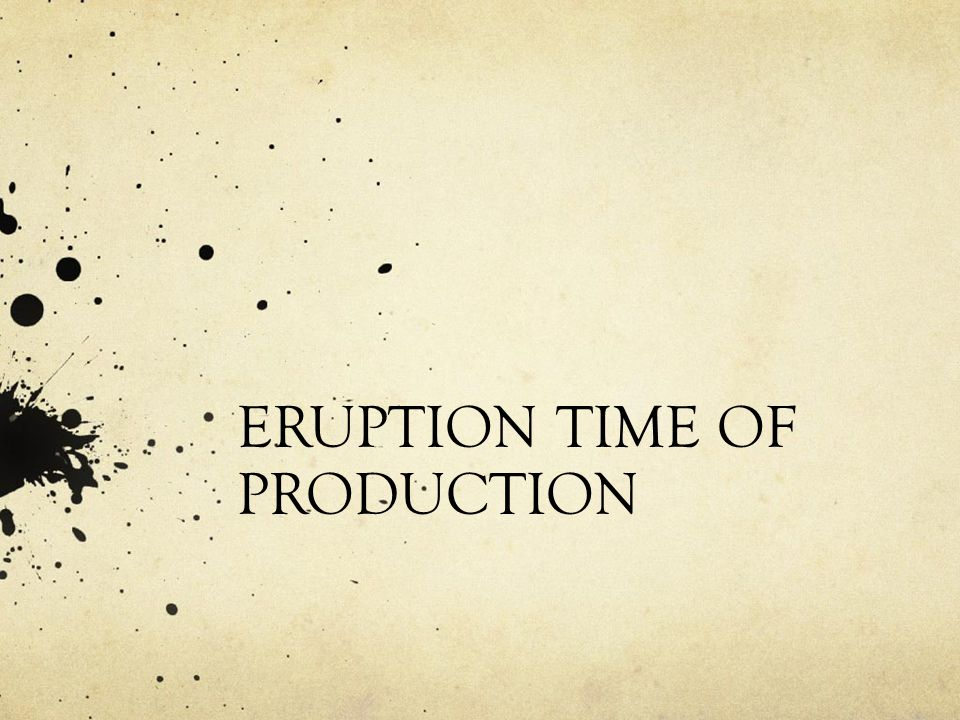 ERUPTION TIME OF PRODUCTION