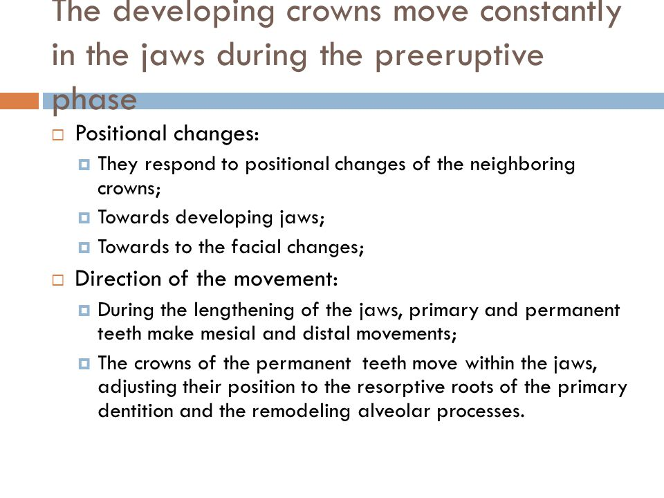 The developing crowns move constantly in the jaws during the preeruptive phase