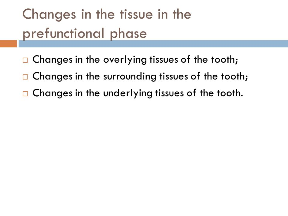 Changes in the tissue in the prefunctional phase