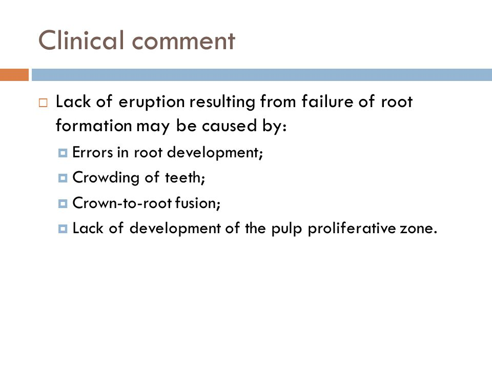 Clinical comment Lack of eruption resulting from failure of root formation may be caused by: Errors in root development;