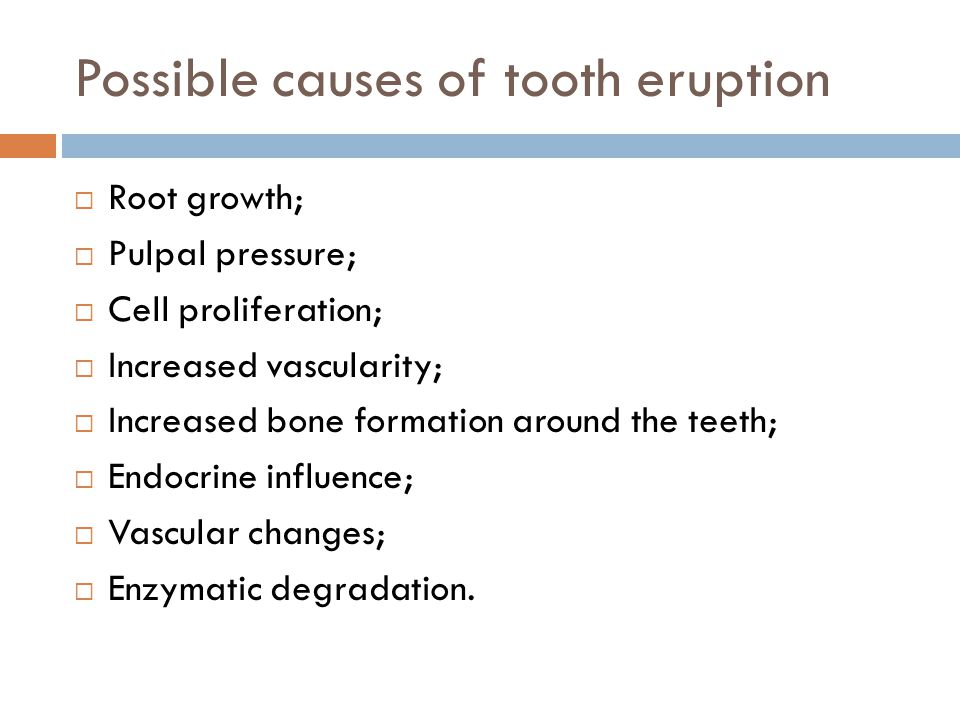 Possible causes of tooth eruption