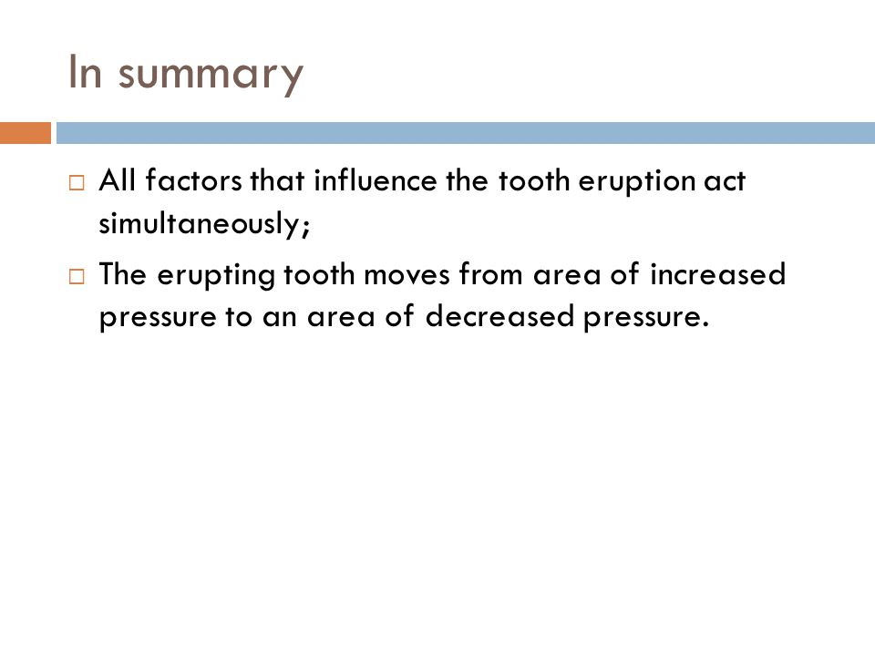 In summary All factors that influence the tooth eruption act simultaneously;