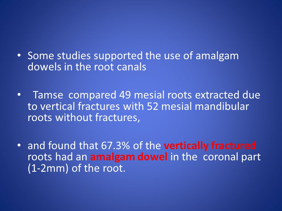 Some studies supported the use of amalgam dowels in the root canals