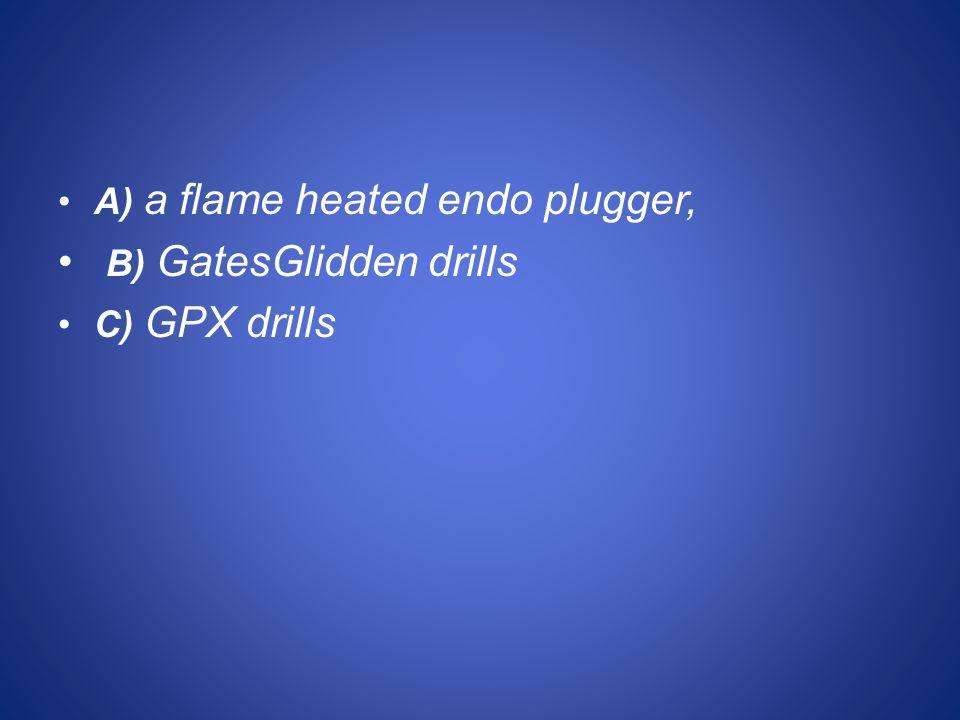 B) GatesGlidden drills