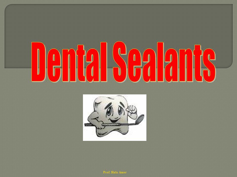 Dental Sealants Prof. Hala Amer