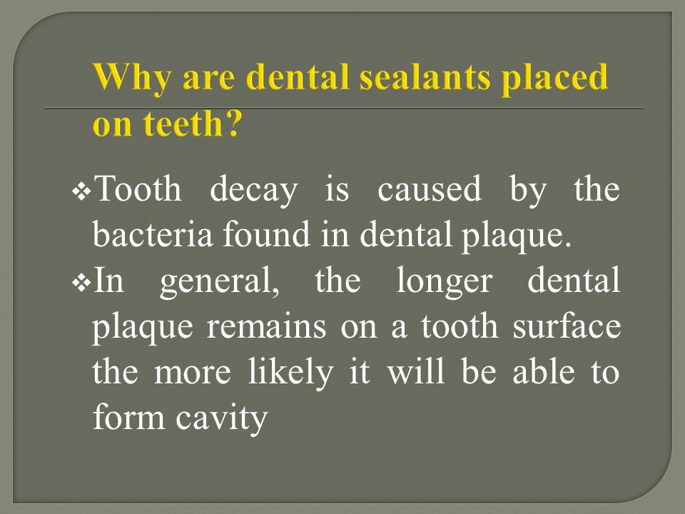 Why are dental sealants placed on teeth