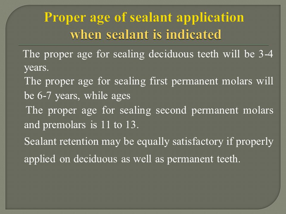 Proper age of sealant application when sealant is indicated