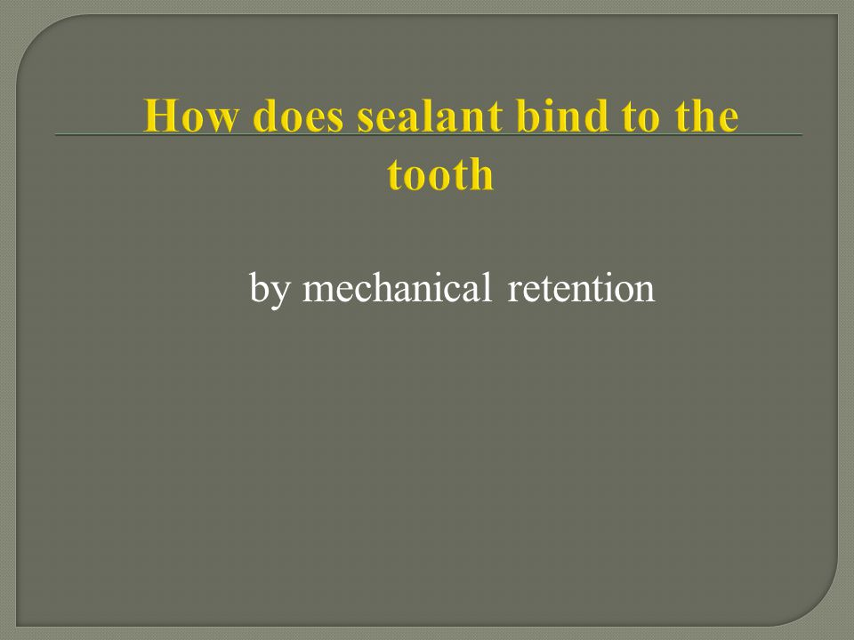 How does sealant bind to the tooth