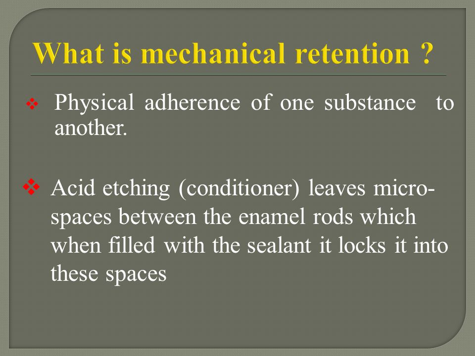 What is mechanical retention