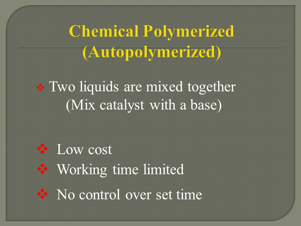Chemical Polymerized (Autopolymerized)