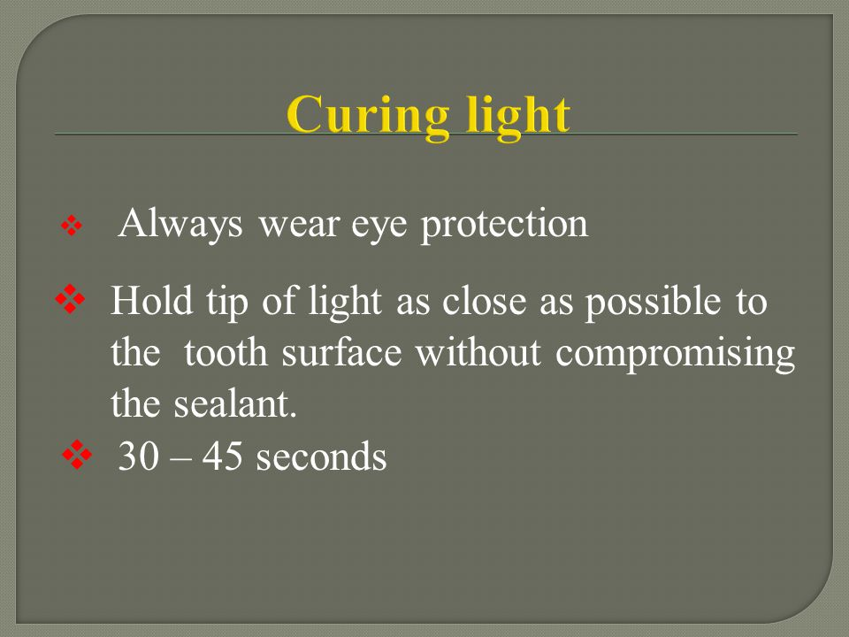 Curing light Always wear eye protection