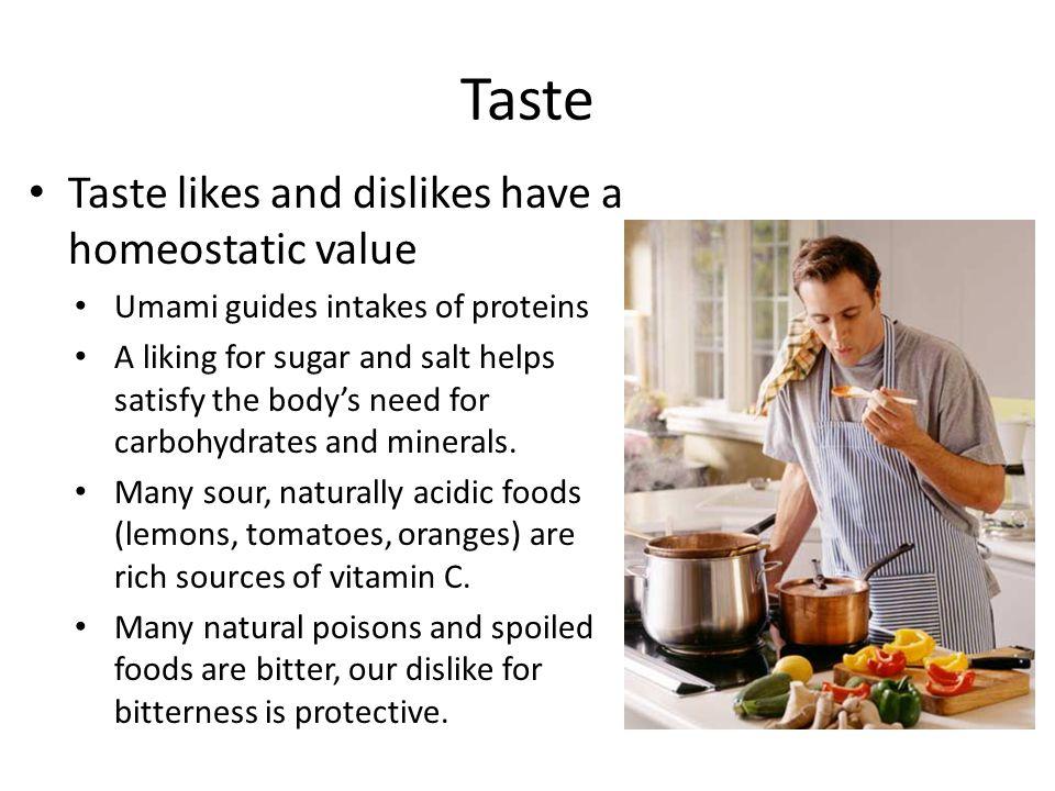 Taste Taste likes and dislikes have a homeostatic value