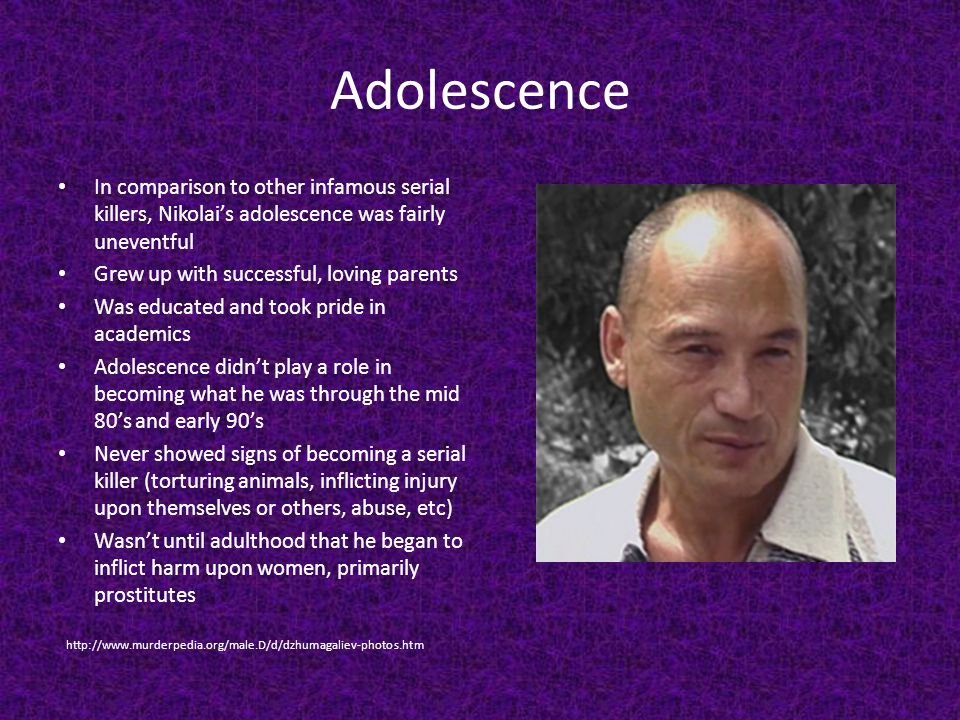 Adolescence In comparison to other infamous serial killers, Nikolai's adolescence was fairly uneventful.