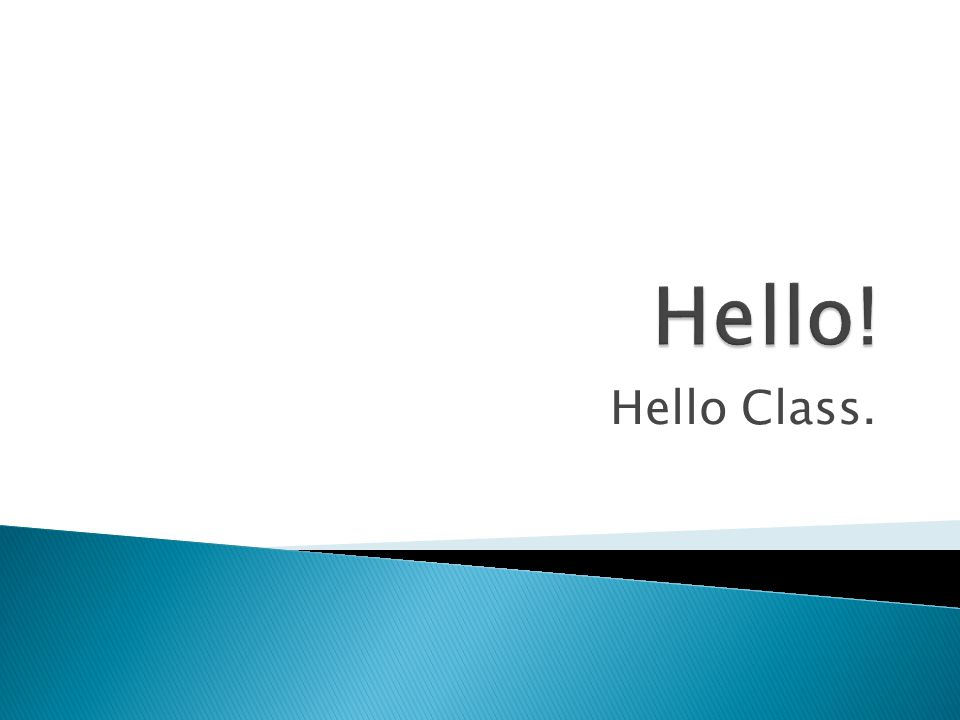 Hello! Hello Class.
