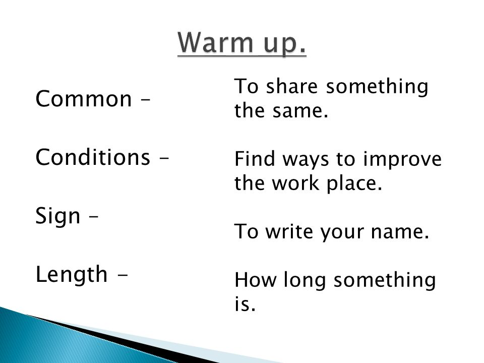 Warm up. Common – Conditions – Sign – Length -