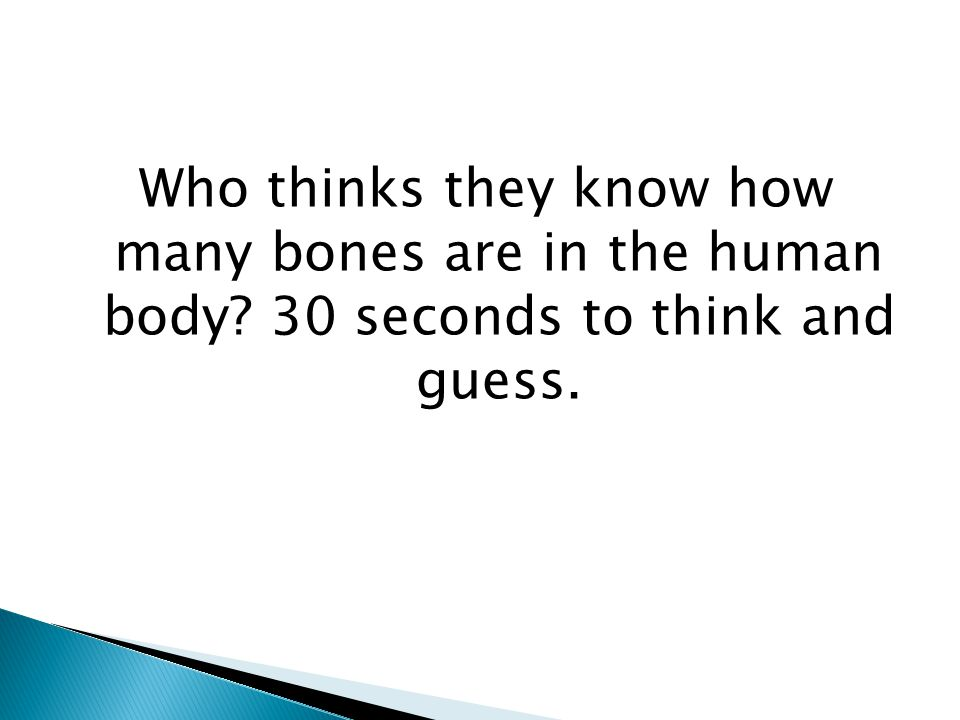 Who thinks they know how many bones are in the human body