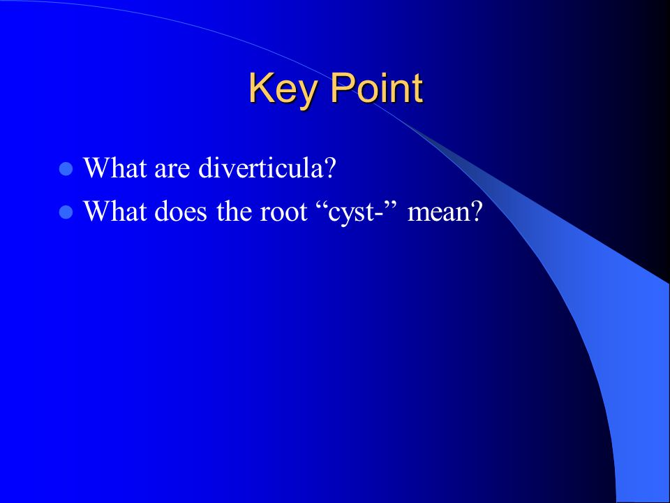 Key Point What are diverticula What does the root cyst- mean