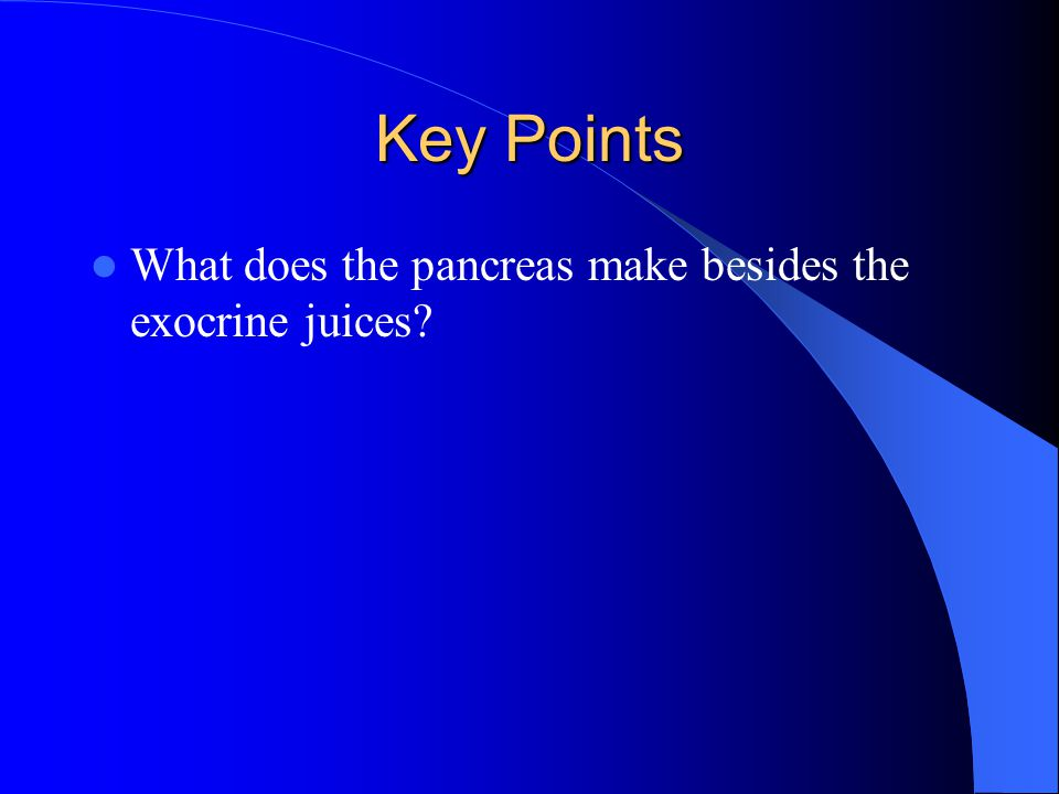 Key Points What does the pancreas make besides the exocrine juices