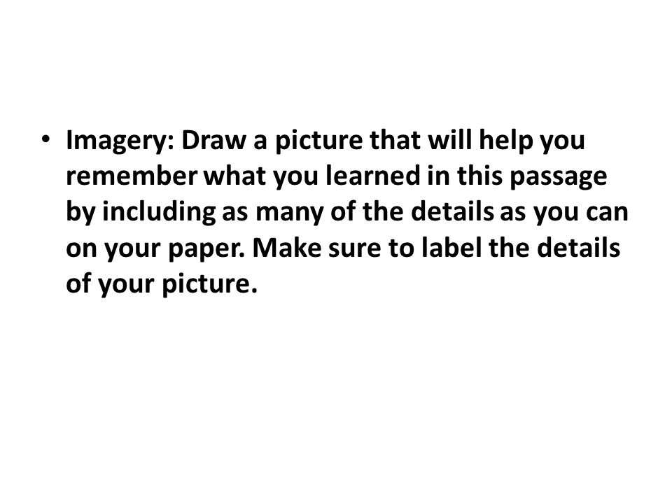 Imagery: Draw a picture that will help you remember what you learned in this passage by including as many of the details as you can on your paper.