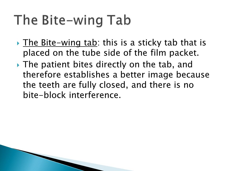 The Bite-wing Tab The Bite-wing tab: this is a sticky tab that is placed on the tube side of the film packet.