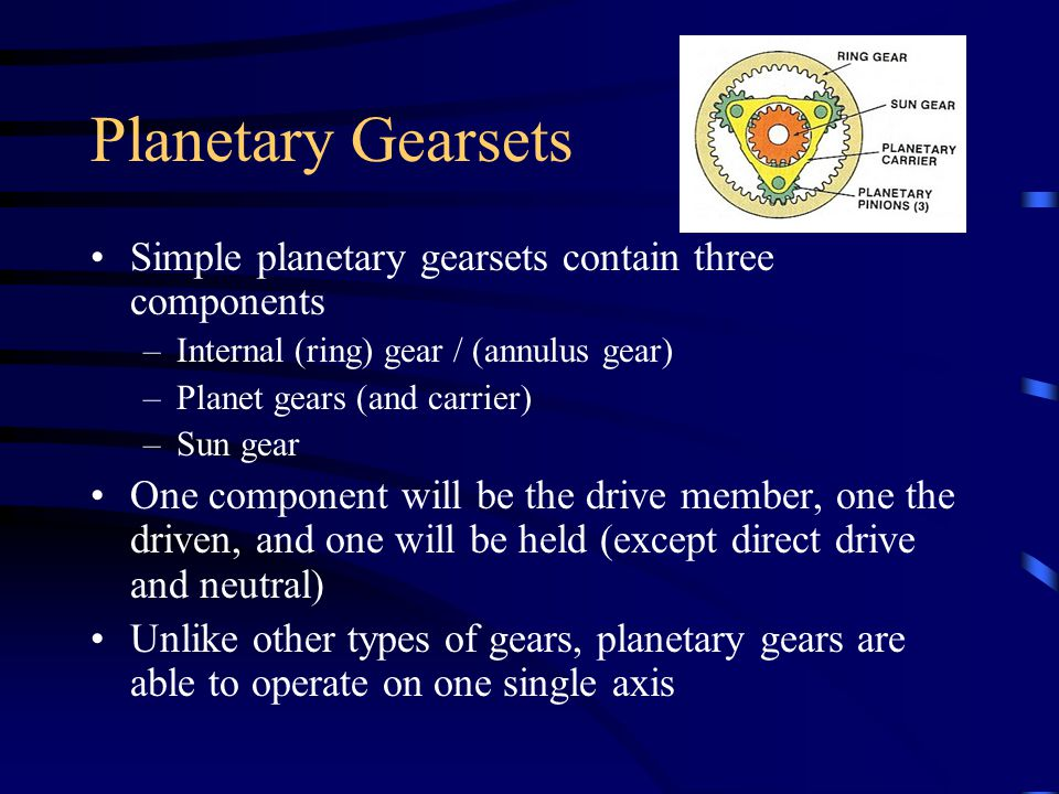 Planetary Gearsets Simple planetary gearsets contain three components