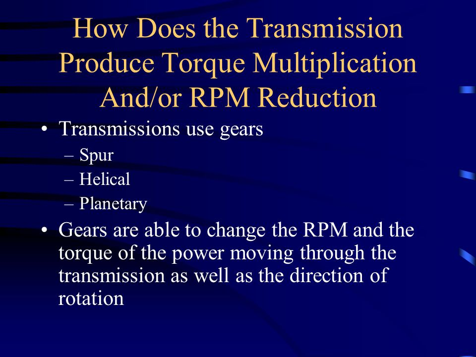 How Does the Transmission Produce Torque Multiplication And/or RPM Reduction