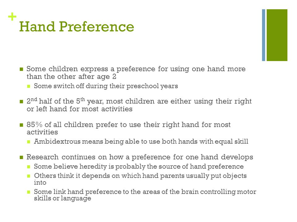 Hand Preference Some children express a preference for using one hand more than the other after age 2.