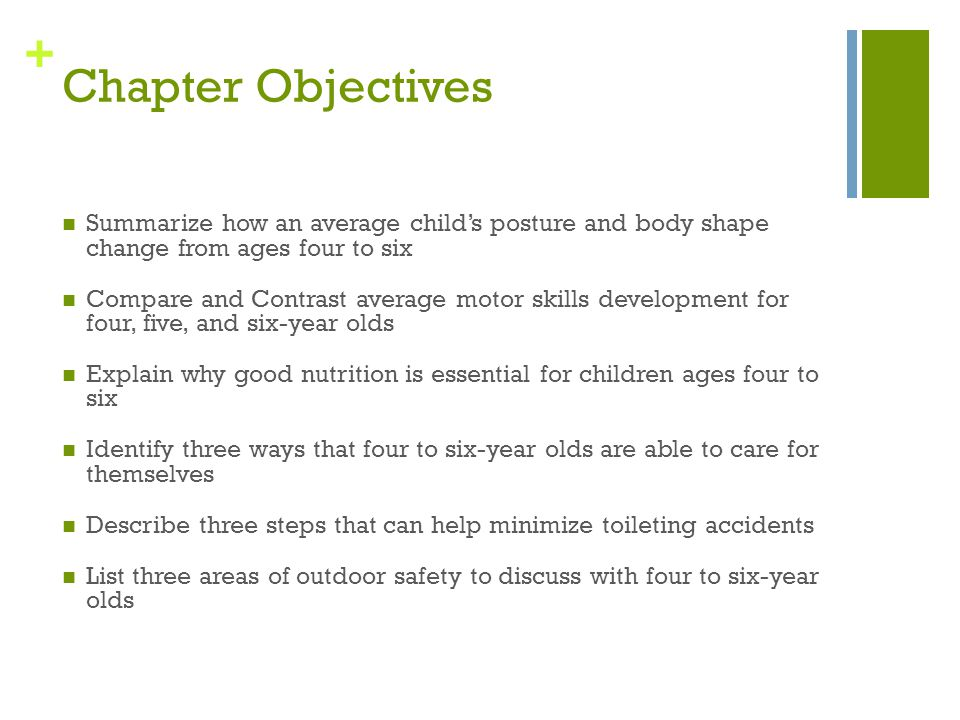 Chapter Objectives Summarize how an average child's posture and body shape change from ages four to six.